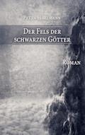 Der Fels der schwarzen Götter - Petra Hartmann - E-Book