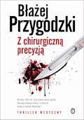 Z chirurgiczną precyzją - Błażej Przygodzki - ebook