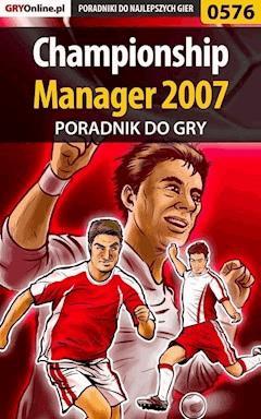 "Championship Manager 2007 - poradnik do gry - Adam ""Harpen"" Woźny - ebook"
