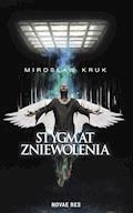 Stygmat zniewolenia - Mirosław Kruk - ebook