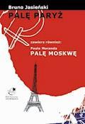 Palę Paryż zawiera również: Paula Moranda Palę Moskwę - Bruno Jasieński - ebook