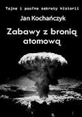 Zabawy z bronią atomową - Jan Kochańczyk - ebook