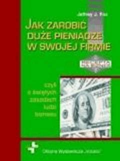 Jak zarobić duże pieniądze w swojej firmie - Jeffrey J. Fox - ebook