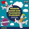 CD WISSEN Junior - KIDS Academy - Warum kann ein Flugzeug fliegen? - Annegret Augustin - Hörbüch
