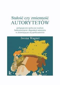 Stałość czy zmienność autorytetów - Iwona Wagner - ebook