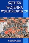 Sztuka wojenna w średniowieczu. Tom I - Charles Oman - ebook