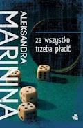 Za wszystko trzeba płacić - Aleksandra Marinina - ebook + audiobook