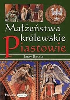 Małżeństwa królewskie. Piastowie - Jerzy Besala - ebook