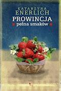 Prowincja pełna smaków - Katarzyna Enerlich - ebook