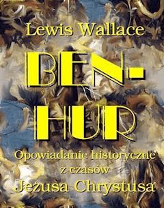 Ben Hur. Opowiadanie historyczne z czasów Jezusa Chrystusa - Lewis Wallace - ebook