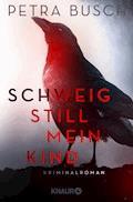 Schweig still, mein Kind - Petra Busch - E-Book