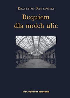Requiem dla moich ulic - Krzysztof Rutkowski - ebook