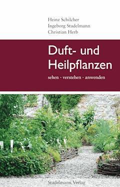Duft- und Heilpflanzen - Ingeborg Stadelmann - E-Book