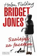 Bridget Jones: Szalejąc za facetem. Szalejąc za facetem - Helen Fielding - ebook