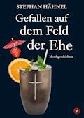 Gefallen auf dem Feld der Ehe - Stephan Hähnel - E-Book