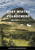 Dary wiatru północnego - Wacław Sieroszewski - ebook