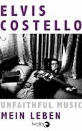 Unfaithful Music – Mein Leben - Elvis Costello - E-Book