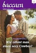 Wie zähmt man einen sexy Cowboy? - Maureen Child - E-Book