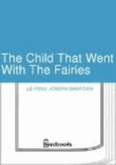 The Child That Went With The Fairies - Joseph Sheridan Le Fanu - ebook
