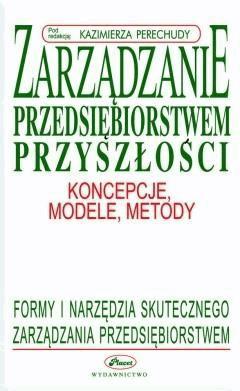 Zarządzanie przedsiębiorstwem przyszłości - Kazimierz Perechuda - ebook