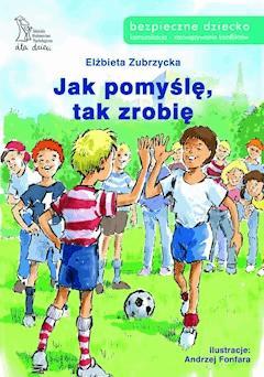 Jak pomyślę, tak zrobię - Elżbieta Zubrzycka - ebook