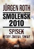 Smoleńsk 2010. Spisek, który zmienił świat - Jürgen Roth - ebook