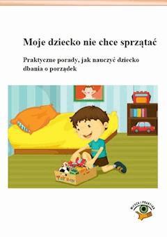 Moje dziecko nie chce sprzątać. Praktyczne porady, jak nauczyć dziecko dbania o porządek - Magdalena Goetz - ebook