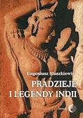 Pradzieje i legendy Indii - Eugeniusz Słuszkiewicz - ebook