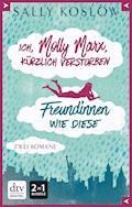 Ich, Molly Marx, kürzlich verstorben - Freundinnen wie diese - Sally Koslow - E-Book