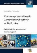 Kontrole prezesa Urzędu Zamówień Publicznych w 2013 roku. Wskazówki dla wykonawców i zamawiających - Justyna Rek-Pawłowska - ebook