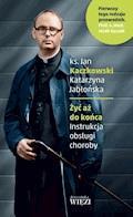 Żyć aż do końca. Instrukcja obsługi choroby - ks. Jan Kaczkowski, Katarzyna Jabłońska - ebook
