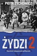 Żydzi 2. Opowieści niepoprawne politycznie cz.IV - Piotr Zychowicz - ebook