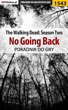 "The Walking Dead: Season Two - No Going Back - poradnik do gry - Jacek ""Ramzes"" Winkler - ebook"