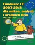 Fundusze UE 2007-2013 dla małych i średnich firm - Anna Szymańska - ebook