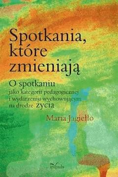 Spotkania, które zmieniają - Maria Jagiełło - ebook