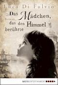 Das Mädchen, das den Himmel berührte - Luca Di Fulvio - E-Book
