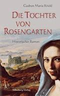 Die Töchter von Rosengarten - Gudrun Maria Krickl - E-Book