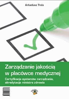 Zarządzanie jakością w placówce medycznej - Arkadiusz Trela - ebook