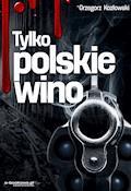 Tylko polskie wino - Grzegorz Kozłowski - ebook