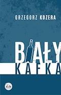 Biały Kafka - Grzegorz Kozera - ebook