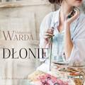 Dłonie - Małgorzata Warda - audiobook
