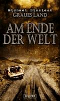 Graues Land 3 - Am Ende der Welt - Michael Dissieux - E-Book