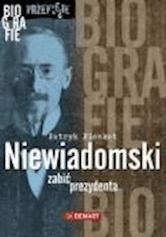 Niewiadomski - zabić prezydenta - Patryk Pleskot - ebook