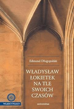 Władysław Łokietek na tle swoich czasów - Edmund Długopolski - ebook