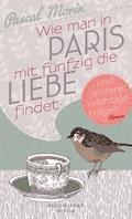 Wie man in Paris mit fünfzig die Liebe findet (und andere wichtige Fragen) - Pascal Morin - E-Book