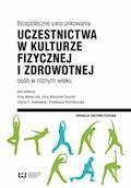 Biospołeczne uwarunkowania uczestnictwa w kulturze fizycznej i zdrowotnej osób w różnym wieku - Anna Makarczuk, Anna Maszorek-Szymala, Jolanta E. Kowalska - ebook