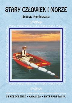 Stary człowiek i morze Ernesta Hemingwaya. Streszczenie, analiza, interpretacja - Opracowanie zbiorowe - ebook