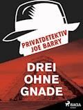 Privatdetektiv Joe Barry - Drei ohne Gnade - Joe Barry - E-Book