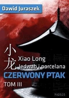Jedwab i porcelana, tom 3. Czerwony ptak - Dawid Juraszek - ebook
