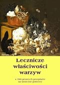 Lecznicze właściwości warzyw + 390 prostych przepisów na smaczne potrawy - Dobrosław Miód - ebook